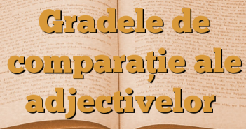 Gradele de comparație ale adjectivelor