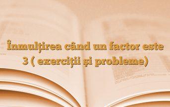 Înmulţirea când un factor este 3 ( exerciţii şi probleme)