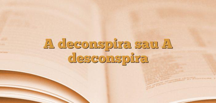 A deconspira sau A desconspira
