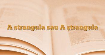A strangula sau A ştrangula