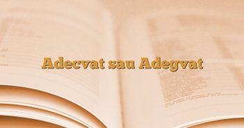 Adecvat sau Adegvat