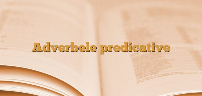 Adverbele predicative