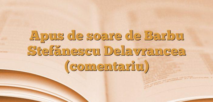 Apus de soare de Barbu Stefănescu Delavrancea (comentariu)