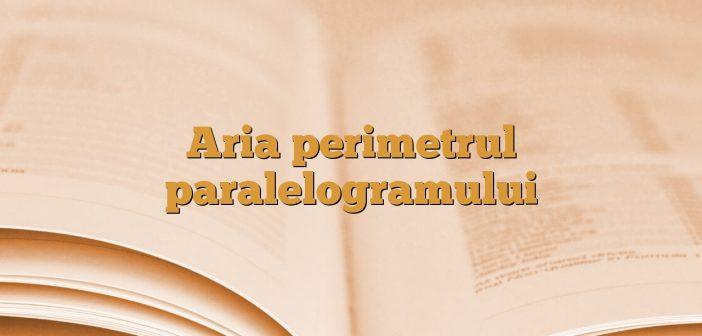 Aria perimetrul paralelogramului