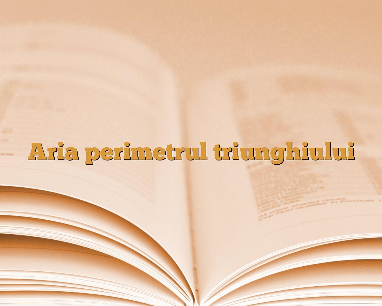 Aria perimetrul triunghiului   AniDeȘcoală ro