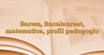 Barem,  Bacalaureat, matematica, profil pedagogic