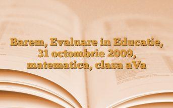 Barem, Evaluare in Educatie, 31 octombrie 2009, matematica, clasa aVa