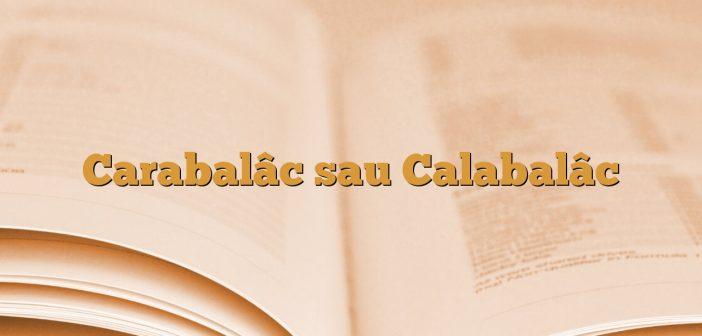 Carabalâc sau Calabalâc