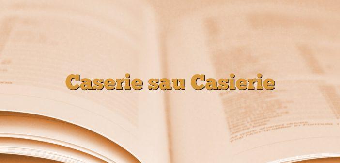 Caserie sau Casierie
