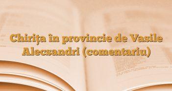 Chiriţa în provincie de Vasile Alecsandri (comentariu)