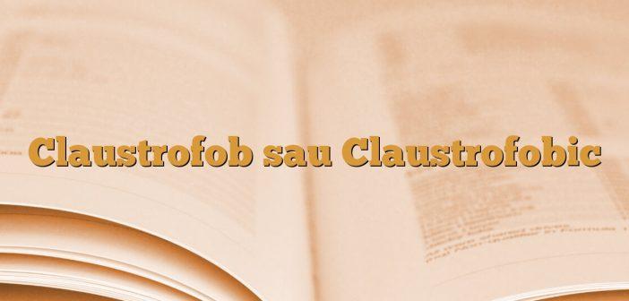 Claustrofob sau Claustrofobic