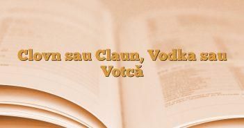 Clovn sau Claun, Vodka sau Votcă