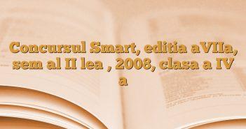 Concursul Smart, editia aVIIa, sem al II lea , 2008, clasa a IV a