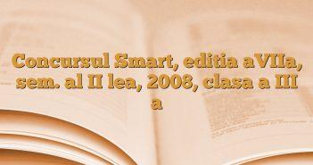 Concursul Smart, editia aVIIa, sem. al II lea, 2008, clasa a III a