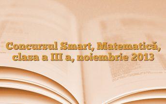 Concursul Smart, Matematică, clasa a III a, noiembrie 2013
