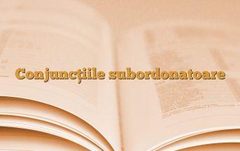Conjuncţiile subordonatoare