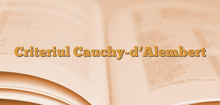 Criteriul Cauchy-d'Alembert