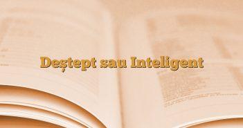 Deștept sau Inteligent