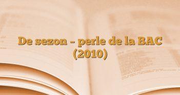 De sezon – perle de la BAC (2010)