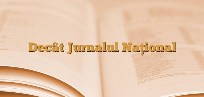 Decât Jurnalul Național