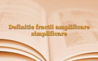 Definitie fractii amplificare simplificare