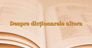 Despre dicționarele altora