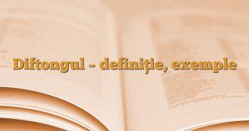 Diftongul – definiție, exemple