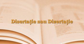 Disertaţie sau Dizertaţie