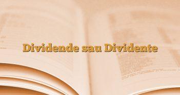 Dividende sau Dividente