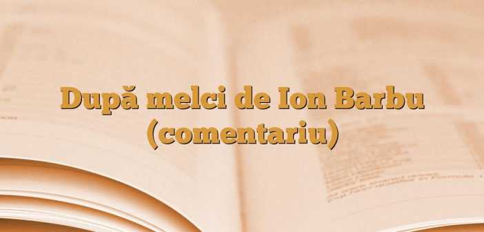 După melci de Ion Barbu (comentariu)