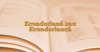 Ecuadoriană sau Ecuadoriancă