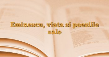 Eminescu, viata si poeziile sale