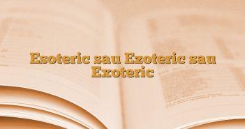 Esoteric sau Ezoteric sau Exoteric