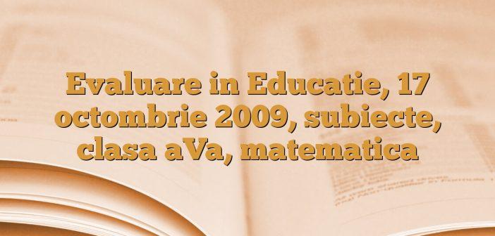 Evaluare in Educatie, 17  octombrie 2009, subiecte, clasa aVa, matematica