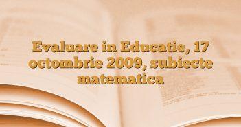 Evaluare in Educatie, 17  octombrie 2009, subiecte matematica