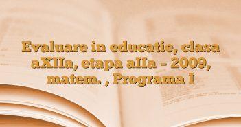 Evaluare in educatie, clasa aXIIa, etapa aIIa – 2009, matem. , Programa I