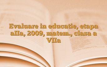 Evaluare in educatie, etapa aIIa, 2009, matem., clasa a VIIa