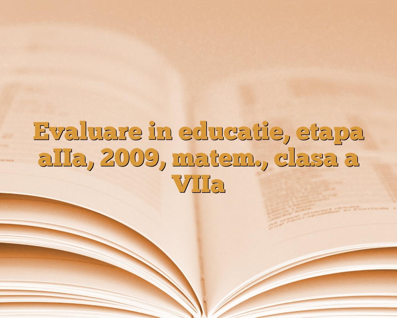 Evaluare In Educatie Etapa AIIa 2009 Matem Clasa A VIIa