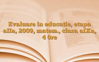 Evaluare in educatie, etapa aIIa, 2009, matem., clasa aIXa, 4 0re