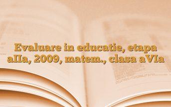 Evaluare in educatie, etapa aIIa, 2009, matem., clasa aVIa