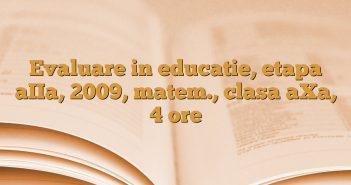 Evaluare in educatie, etapa aIIa, 2009, matem., clasa aXa, 4 ore
