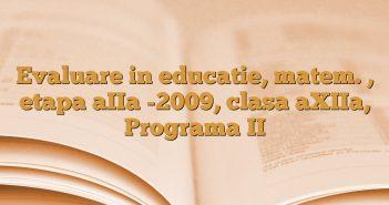 Evaluare in educatie, matem. , etapa aIIa -2009, clasa aXIIa, Programa II