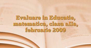 Evaluare in Educatie, matematica, clasa aIIa, februarie 2009