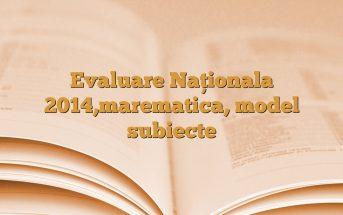 Evaluare Naţionala 2014,marematica, model subiecte