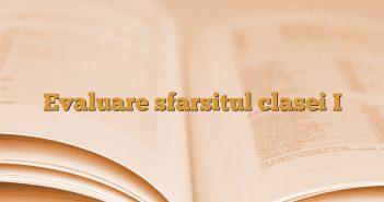 Evaluare sfarsitul clasei I