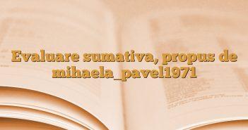 Evaluare sumativa, propus de mihaela_pavel1971