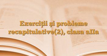 Exerciţii şi probleme recapitulative(2), clasa aIIa