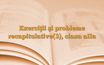 Exerciţii şi probleme recapitulative(3), clasa aIIa