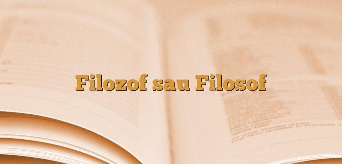 Filozof sau Filosof