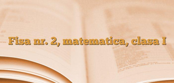 Fisa nr. 2, matematica, clasa I
